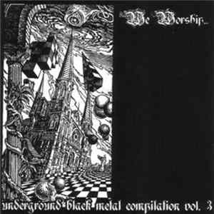 Various - We Worship... - Underground Black Metal Compilation Vol. 3 FLAC