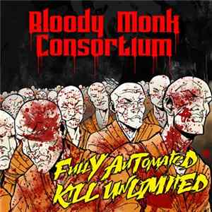 Bloody Monk Consortium - Fully Automated Kill Unlimited FLAC