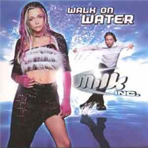 Milk Inc. - Walk On Water FLAC